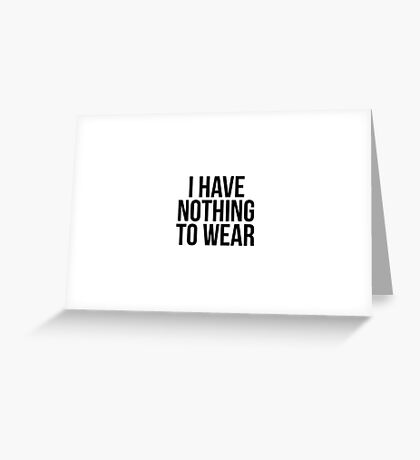 I have Nothing To Wear Greeting Card