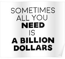 Sometimes all you need is a billion dollars Poster