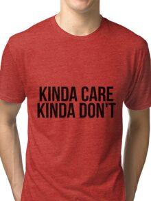 Kinda Care, Kinda Don't Tri-blend T-Shirt