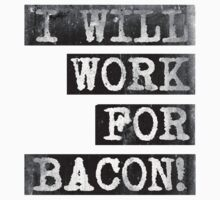 I Will Work For Bacon! by Luwee