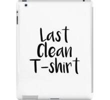 Last Clean T-shirt iPad Case/Skin