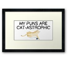 My Puns Are Cat-Astrophic Framed Print