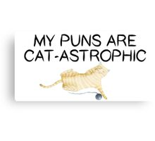 My Puns Are Cat-Astrophic Canvas Print
