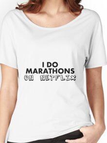I do Marathons On Netflix Women's Relaxed Fit T-Shirt
