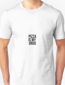 Pizza Is My Drug Unisex T-Shirt