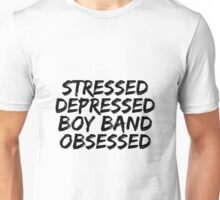 Stressed, Depressed, Boy band obsessed Unisex T-Shirt