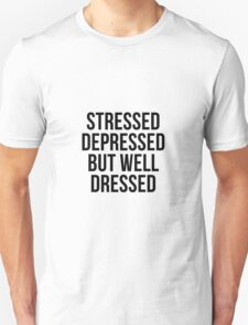 Stressed, Depressed But Well Dressed Unisex T-Shirt