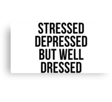 Stressed, Depressed But Well Dressed Canvas Print