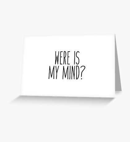 Were Is My Mind? Greeting Card