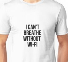 I Can't Breath Without WI-FI Unisex T-Shirt