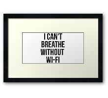 I Can't Breath Without WI-FI Framed Print