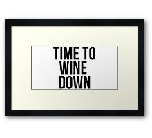Time To Wine Down Framed Print