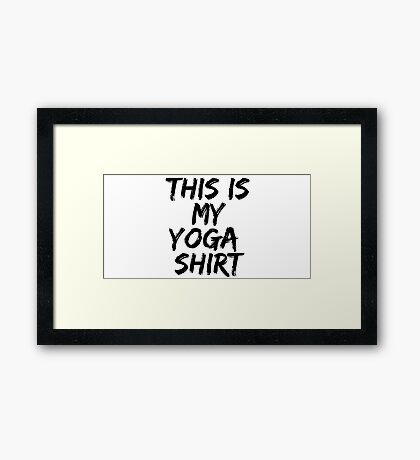 This Is My Yoga Shirt Framed Print