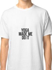 Yoga Made Me Do It Classic T-Shirt