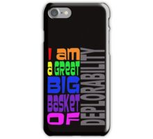 I AM A GREAT BIG BASKET OF DEPLORABILITY iPhone Case/Skin