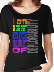 I AM A GREAT BIG BASKET OF DEPLORABILITY Women's Relaxed Fit T-Shirt
