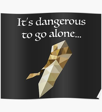 It's dangerous to go alone... Poster