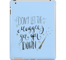 Don't let the muggles get you down! iPad Case/Skin