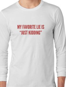 "My Favorite Lie Is ""Just Kidding"" Long Sleeve T-Shirt"