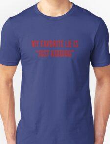 "My Favorite Lie Is ""Just Kidding"" Unisex T-Shirt"