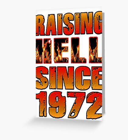 Raising Hell Since 1972 Greeting Card