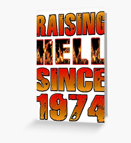 Raising Hell Since 1974 Greeting Card