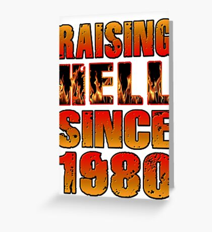 Raising Hell Since 1980 Greeting Card