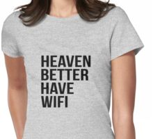 Heaven better have wifi Womens Fitted T-Shirt