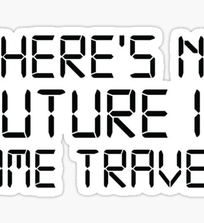 There's No Future In Time Travel Sticker