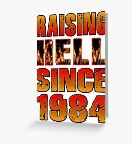 Raising Hell Since 1984 Greeting Card