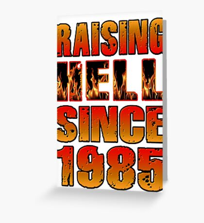 Raising Hell Since 1985 Greeting Card