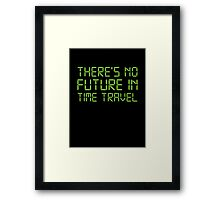 There's No Future In Time Travel Framed Print