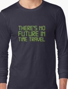There's No Future In Time Travel Long Sleeve T-Shirt