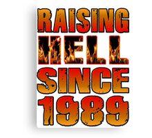 Raising Hell Since 1989 Canvas Print