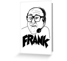 It's Always Sunny Tribute: FRANK! Greeting Card