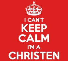 I can't keep calm, Im a CHRISTEN by icant