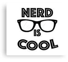 Nerd is Cool Canvas Print