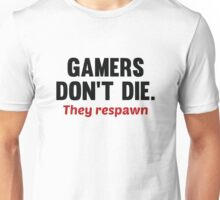 Gamers Don't Die. They Respawn. Unisex T-Shirt