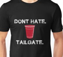Don't Hate, Tailgate Unisex T-Shirt