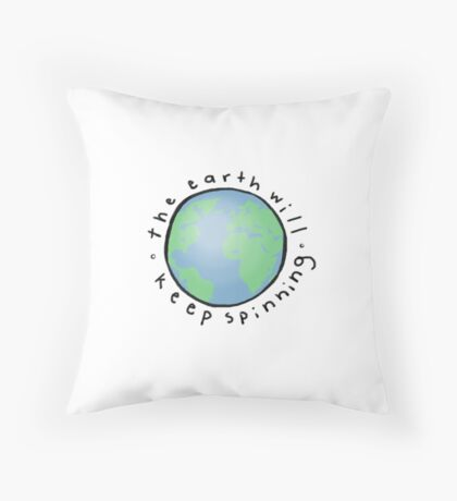the earth will keep spinning Throw Pillow