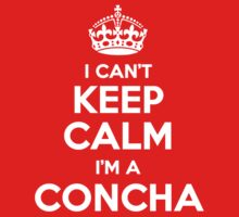 I can't keep calm, Im a CONCHA by icant