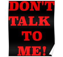DONT TALK TO ME Poster