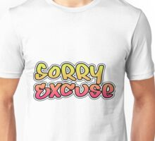 Sorry Excuse Unisex T-Shirt