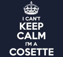 I can't keep calm, Im a COSETTE by icant