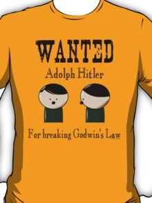 Wanted: Hitler. For breaking Godwin's Law. T-Shirt