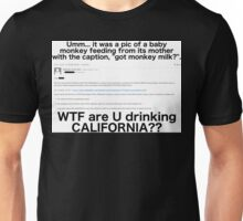 WTF R U drinking California?? Unisex T-Shirt