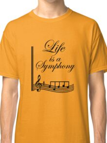 Life is a Symphony Classic T-Shirt