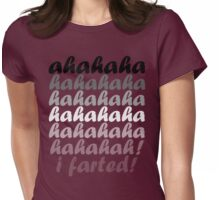 ahahahahaha.....i farted! Womens Fitted T-Shirt