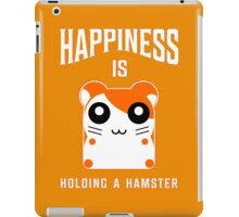 happiness is holding a hamster iPad Case/Skin