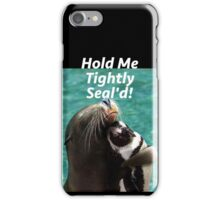Hold Me Tight & Sealed iPhone Case/Skin
